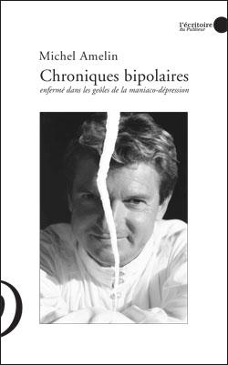 Chroniques bipolaires ; enfermé dans les geôles de la maniaco-dépression