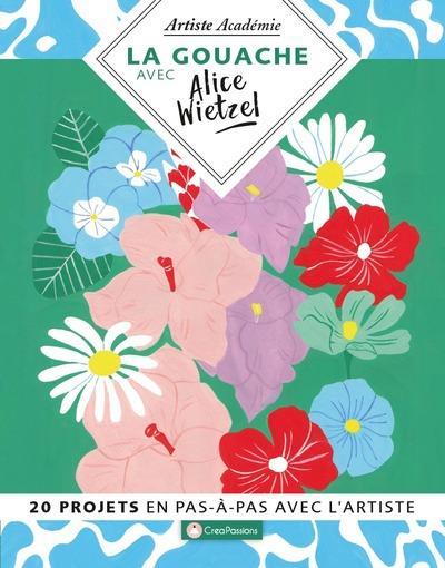 La gouache avec Alice Wietzel ; 20 projets en pas-à-pas avec l'artiste
