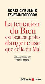 Vente Livre Numérique : La tentation du Bien est beaucoup plus dangereuse que celle du Mal  - Nicolas TRUONG - Boris Cyrulnik - Tzvetan Todorov