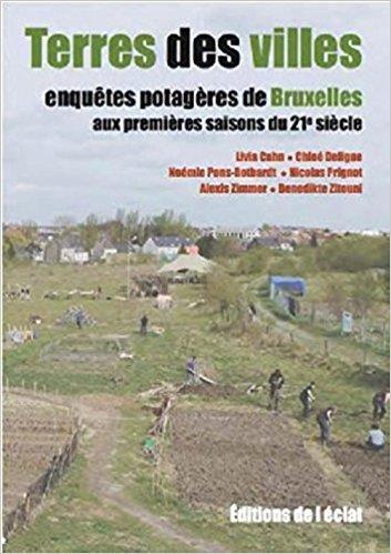 terres des villes ; enquêtes potagères de Bruxelles aux premières saisons du 21è siècle
