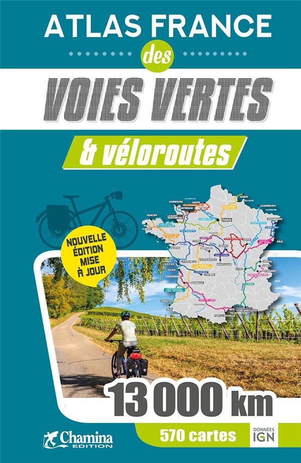 Atlas France des voies vertes & véloroutes ; 13 000 km, 570 cartes