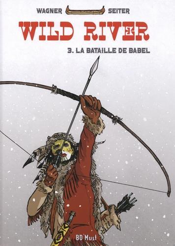 Wild river t.3 ; la bataille de Babel