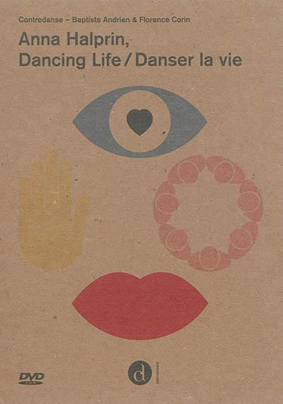 Anna halprin dancing life / danser la vie