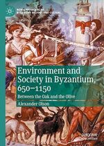 Environment and Society in Byzantium, 650-1150  - Alexander Olson