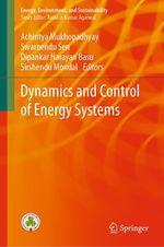 Dynamics and Control of Energy Systems  - Achintya Mukhopadhyay - Swarnendu Sen - Dipankar Narayan Basu - Sirshendu Mondal
