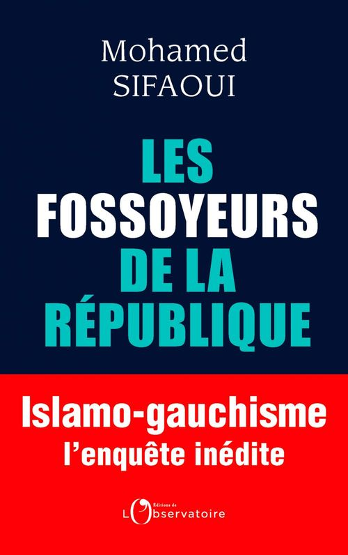 Les fossoyeurs de la republique - islamo-gauchisme : l'enquete inedite