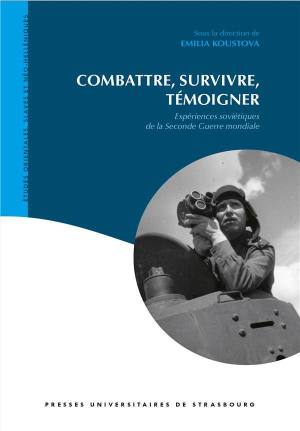 Combattre, survivre, temoigner. experiences sovietiques de la seconde  guerre mondiale