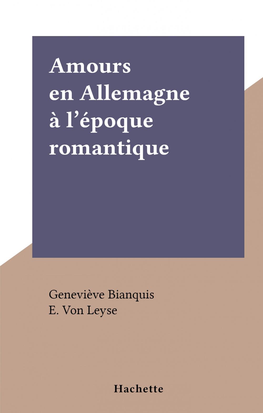 Amours en Allemagne à l'époque romantique  - Geneviève Bianquis