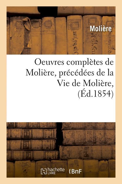 oeuvres completes de moliere, precedees de la vie de moliere, (ed.1854)