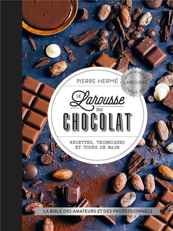 Le Larousse du chocolat ; recettes, techniques et tours de main