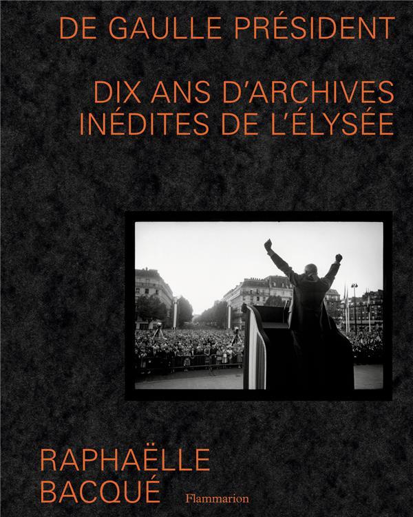 De Gaulle Président ; dix ans d'archives inédites de l'Elysée