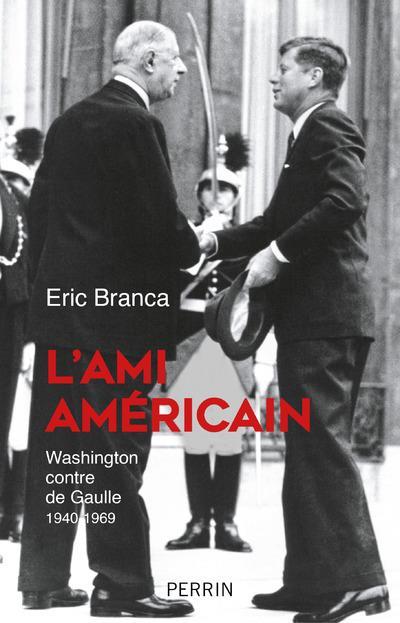 L'ami Américain ; Washington contre de Gaulle ; 1940-1969