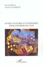 Vente EBooks : Guide culturel et d'@ffaires pour l'Europe de l'Est  - François Lafargue - David Chelly