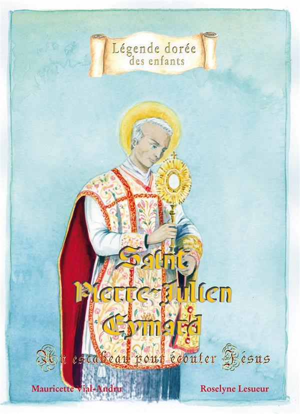 saint Pierre-Julien Eymard ; un escabeau pour écouter Jésus