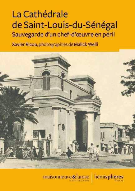 La cathédrale de Saint-Louis-du-Sénégal ; sauvegarde d'un chef-d'oeuvre en péril