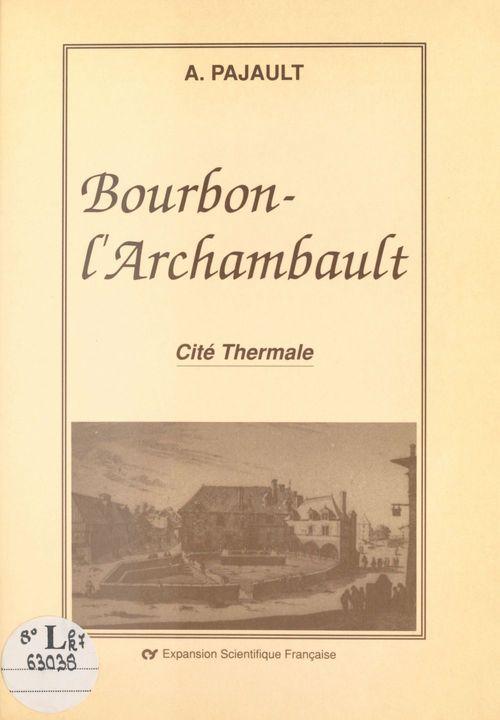 Vente EBooks : Bourbon-l'Archambault : Cité thermale  - André Pajault  - Pajault