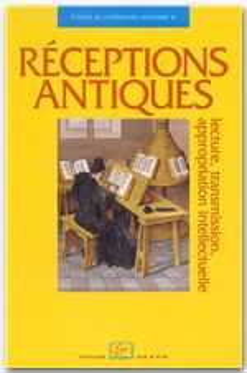 Réceptions antiques ; lecture, transmission, appropriation intellectuelle