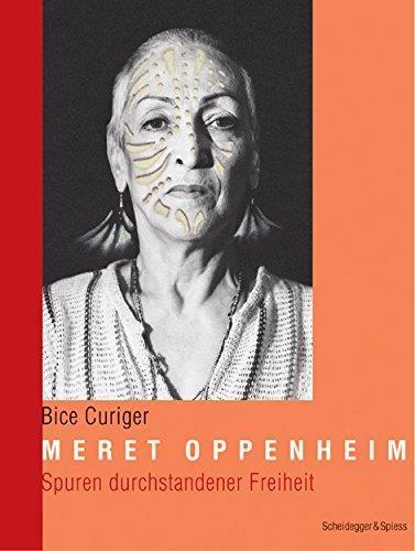 Meret oppenheim - spuren durchstandener freiheit /allemand