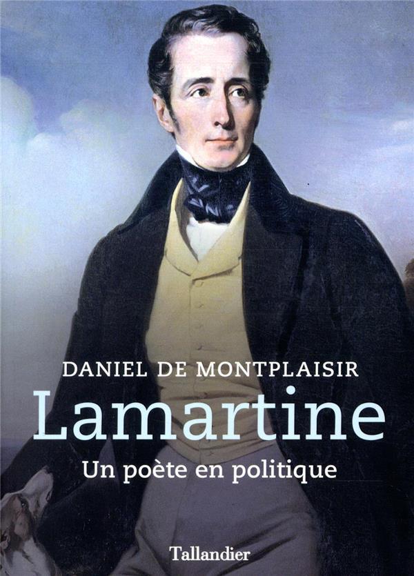 Lamartine ; un poète en politique