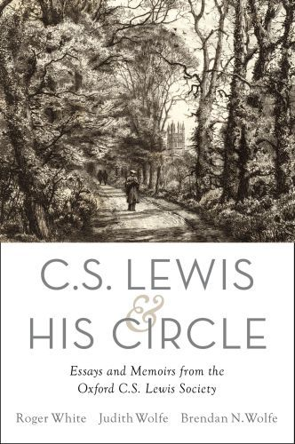 C. S. Lewis and His Circle: Essays and Memoirs from the Oxford C.S. Le