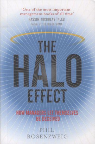 The Halo Effect ; How Managers Let Themselves Be Deceived
