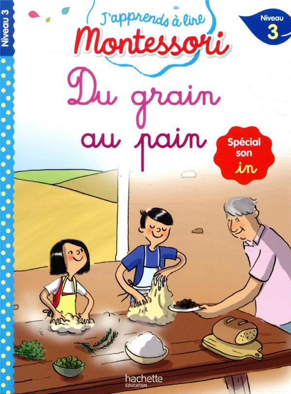 DU GRAIN AU PAIN (SON IN), NIVEAU 3 - J'APPRENDS A LIRE MONTESSORI