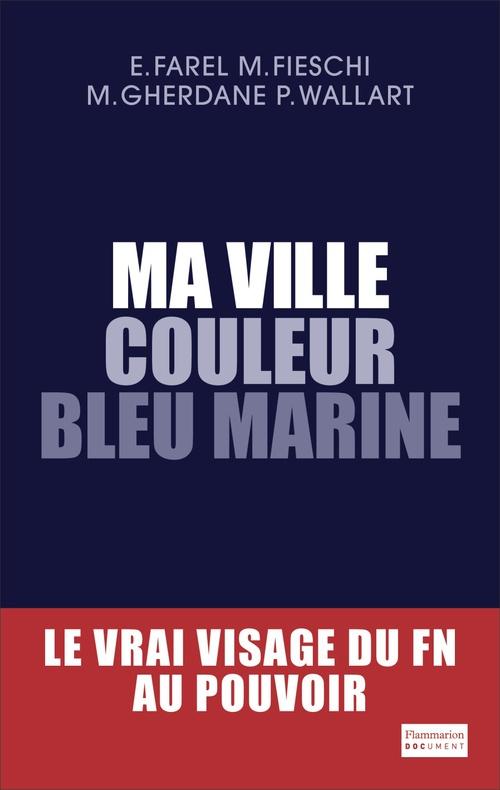Ma ville couleur bleu marine ; le vrai visage du FN au pouvoir