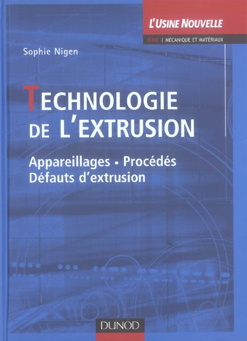 Technologie De L'Extrusion - Appareillages, Procedees, Defauts D'Extrusion