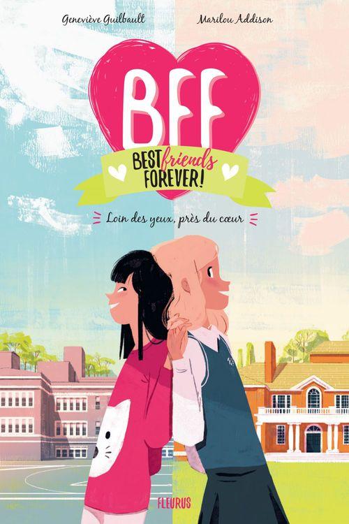 BFF ; best friends forever ! T.1 ; loin des yeux, près du coeur