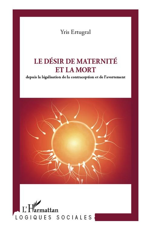 Le désir de maternité et la mort ; depuis la législation de la contraception et de l'avortement