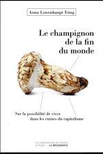 Couverture de Le Champignon De La Fin Du Monde - Sur La Possibilite De Vivre Dans Les Ruines Du Capitalisme