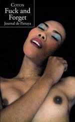 Fuck and forget ; journal de Pattaya  - Coton - Xavier Coton