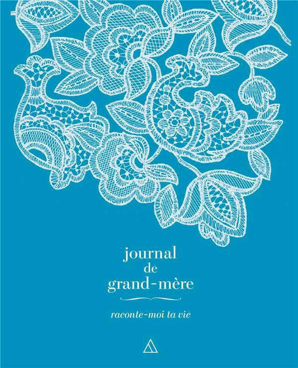 JOURNAL DE GRAND-MERE  -  RACONTE-MOI TA VIE XXX