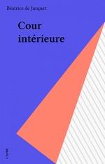 Vente Livre Numérique : Cour intérieure  - Béatrice de Jurquet
