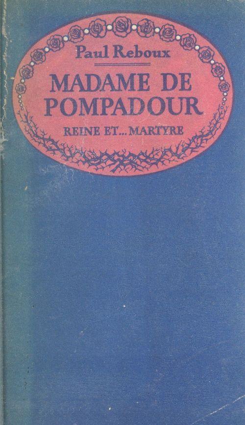 Madame de Pompadour, reine et martyre  - Paul Reboux