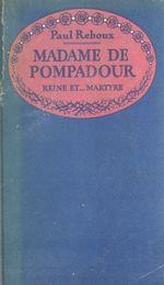 Madame de Pompadour, reine et martyre
