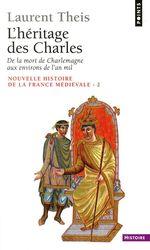 Vente EBooks : L'Héritage des Charles. De la mort de Charlemagne aux environs de l'an mil  - Laurent Theis