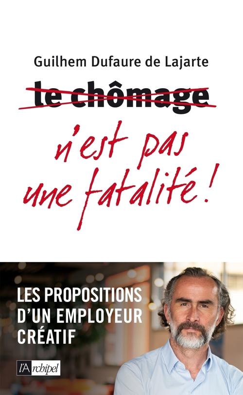 Le chômage n'existera plus ; les propositions d'un employeur créatif  - Guilhem De lajarte  - Guilhem Lajarte