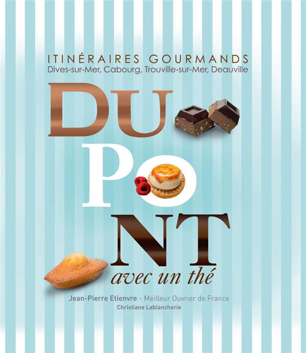 Dupont avec un thé ; itinéraires gourmands :  Dives-sur-mer, Cabourg, Trouville-sur-mer, Deauville