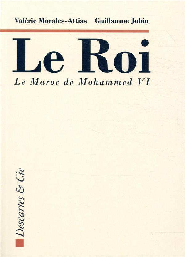Le roi ; le Maroc de Mohammed VI
