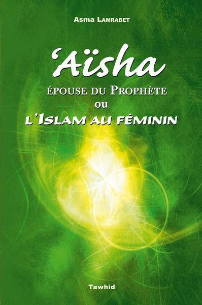 Aisha Ou L'Islam Au Feminin