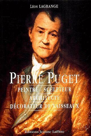 Pierre Puget ; peintre, sculpteur, architecte, décorateur de vaisseaux