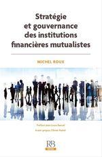 Vente Livre Numérique : Stratégie et gouvernance des institutions financières mutualistes  - Michel Roux