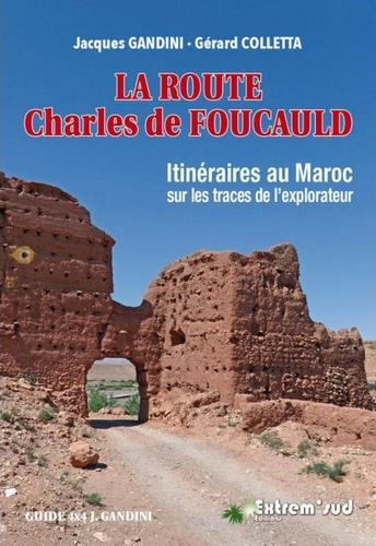 La route Charles de Foucauld ; itinéraires au Maroc sur les traces de l'explorateur
