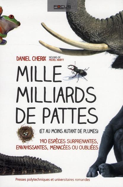 Mille Milliards De Pattes (Et Au Moins Autant De Plumes) ; 190 Especes Surprenantes, Envahissantes, Menacees Ou Oubliees