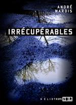 Irrécupérables  - André Marois