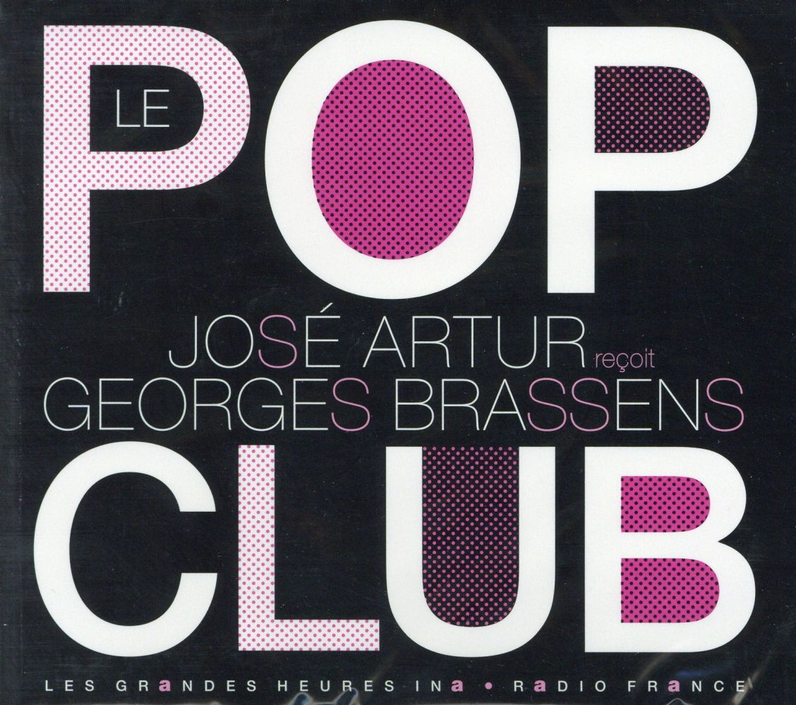 POP CLUB : JOSE ARTUR RECOIT GEORGES BRASSENS (LE)