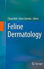 Feline Dermatology  - Silvia Colombo - Chiara Noli