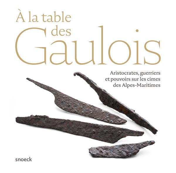 à la table des Gaulois ; aristocrates, guerriers et pouvoirs sur les cimes de Alpes-Maritimes