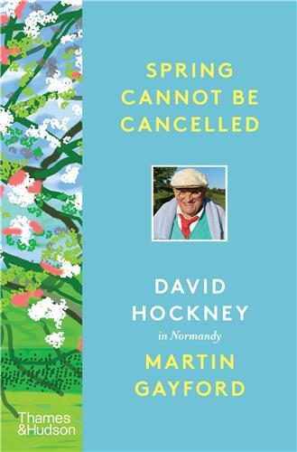 Spring cannot be cancelled David Hockney in conversation with Martin Gayford